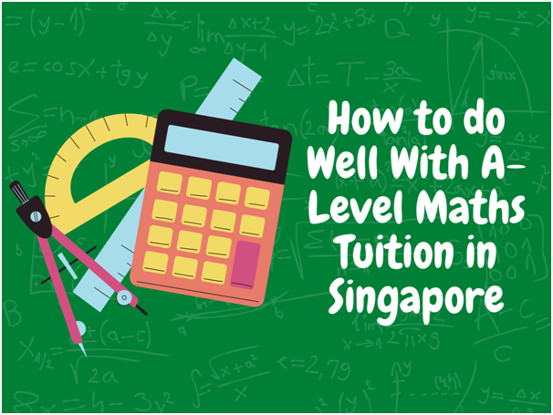 What Should You Do to Excel with A-Level Maths Tuition